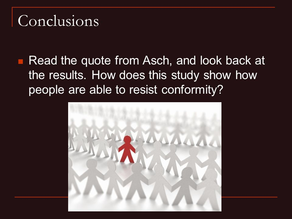 Conclusions Read the quote from Asch, and look back at the results.
