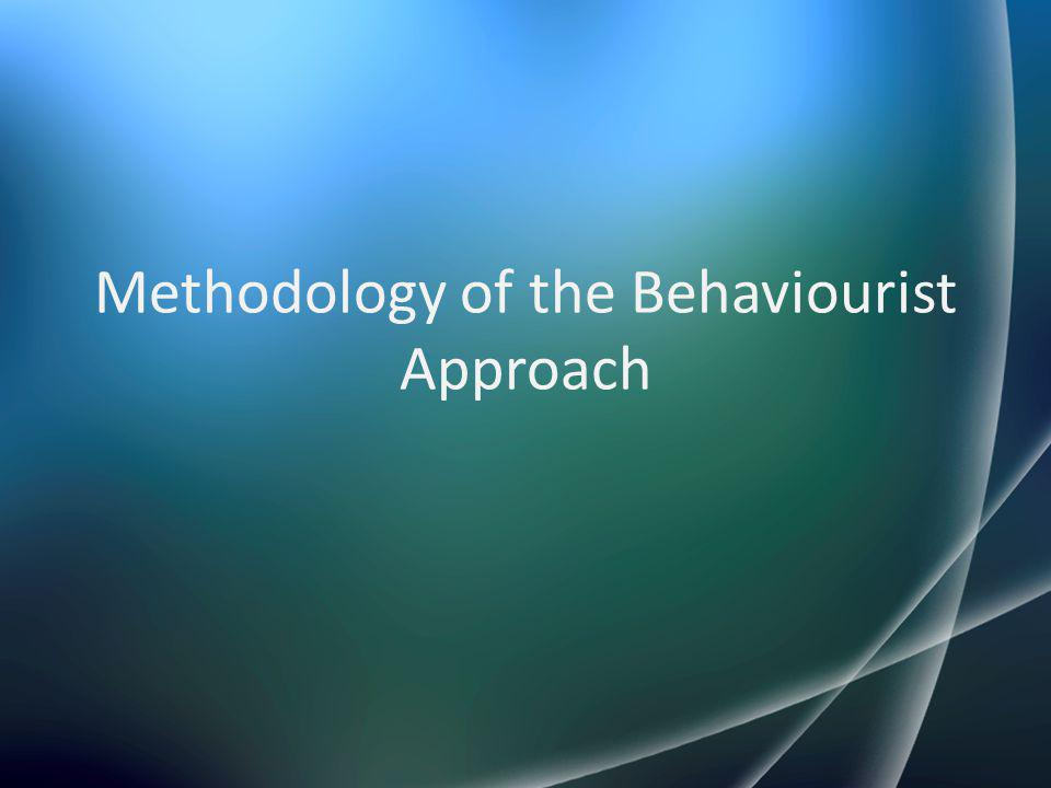 Methodology of the Behaviourist Approach