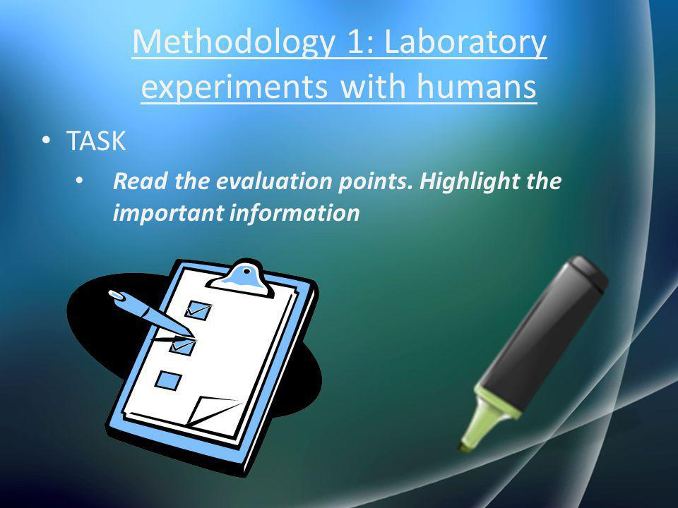 Methodology 1: Laboratory experiments with humans TASK Read the evaluation points. Highlight the important information