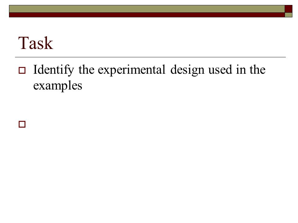 Task  Identify the experimental design used in the examples 