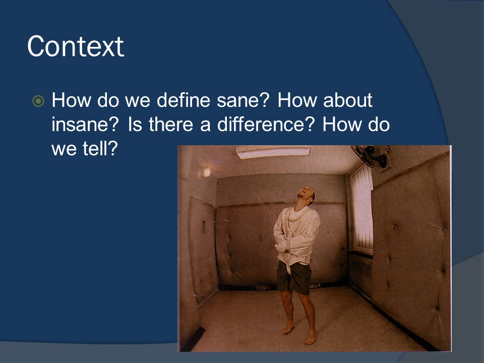 Context  How do we define sane How about insane Is there a difference How do we tell