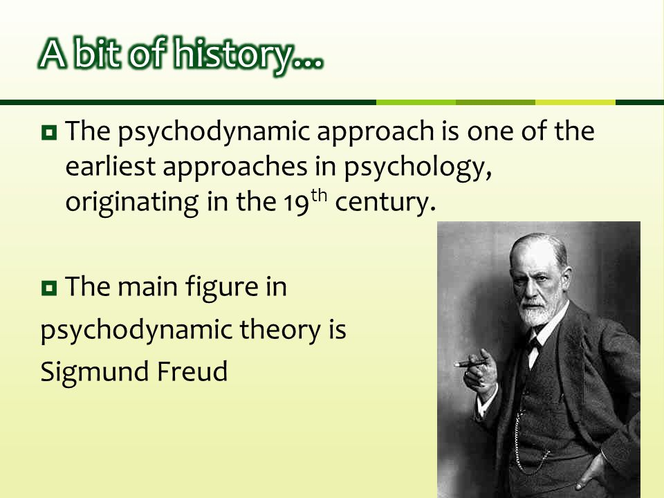  The psychodynamic approach is one of the earliest approaches in psychology, originating in the 19 th century.