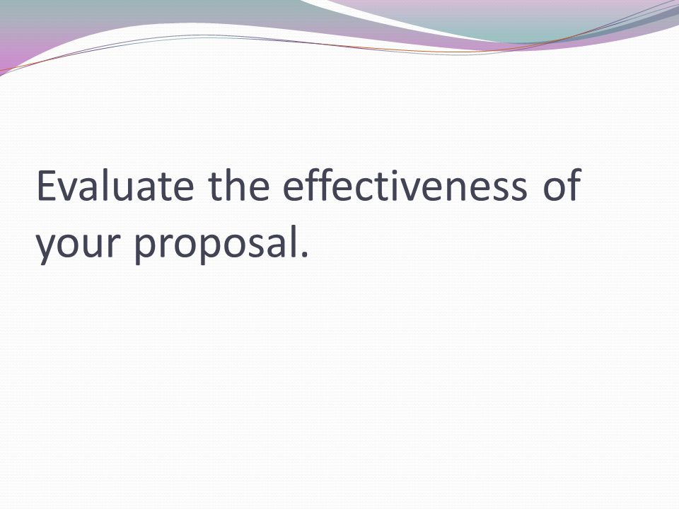 Evaluate the effectiveness of your proposal.