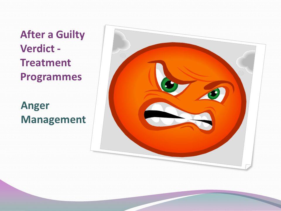 After a Guilty Verdict - Treatment Programmes Anger Management