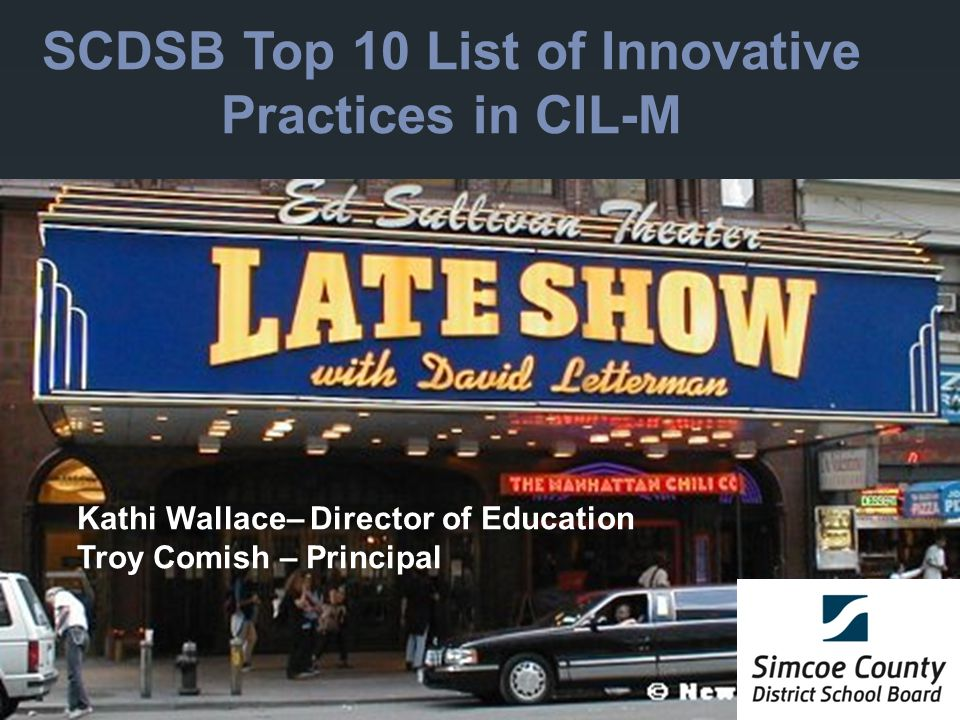 SCDSB Top 10 List of Innovative Practices in CIL-M Kathi Wallace– Director of Education Troy Comish – Principal
