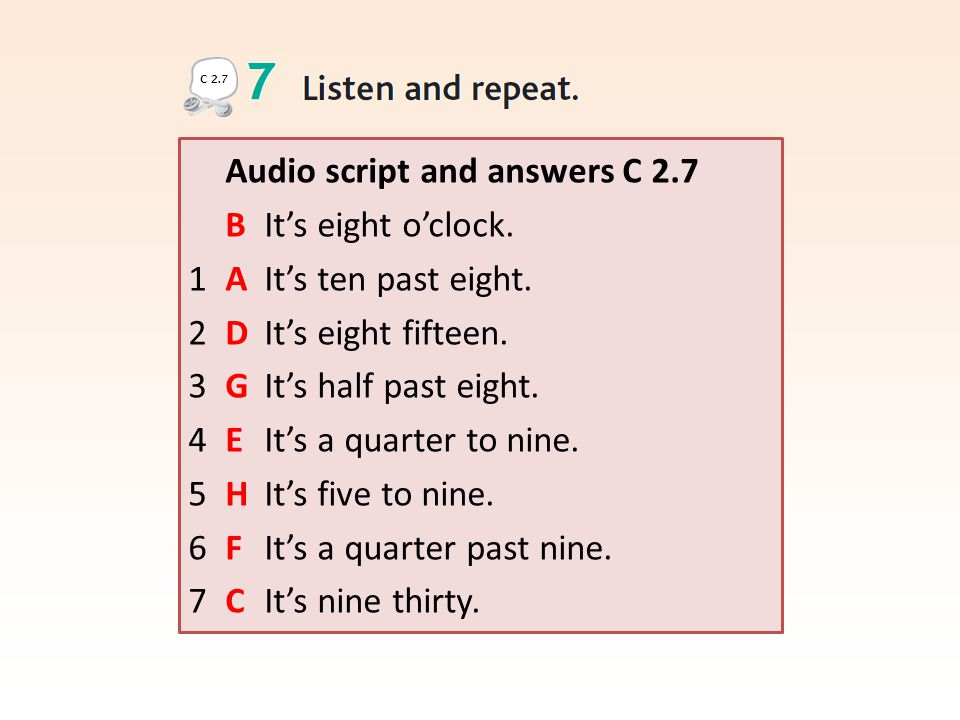 Audio script and answers C 2.7 B It's eight o'clock.