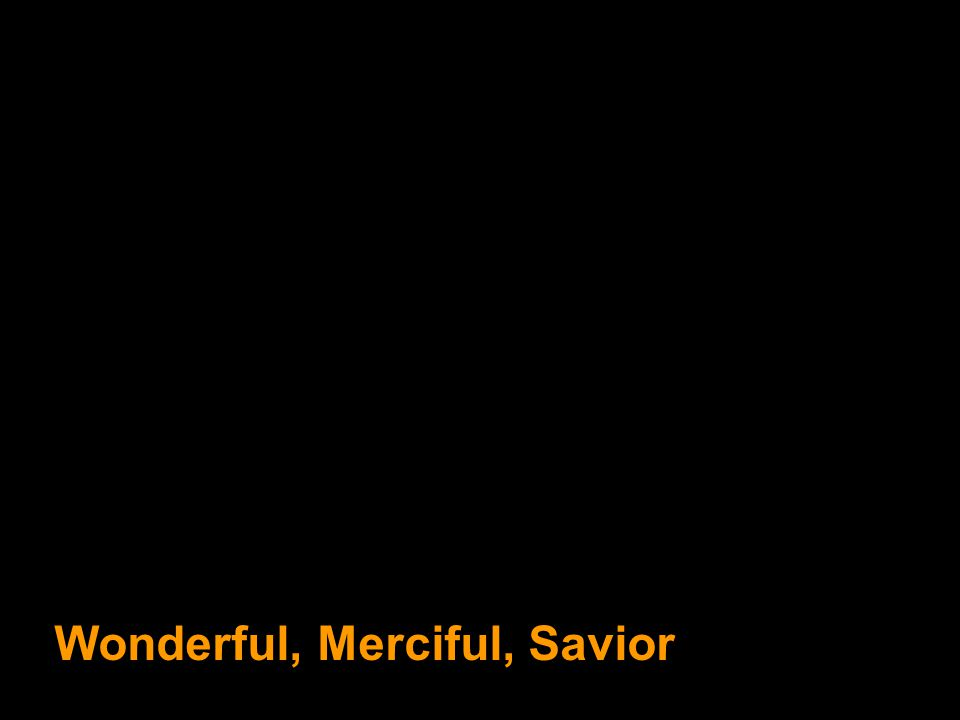 Wonderful, Merciful, Savior