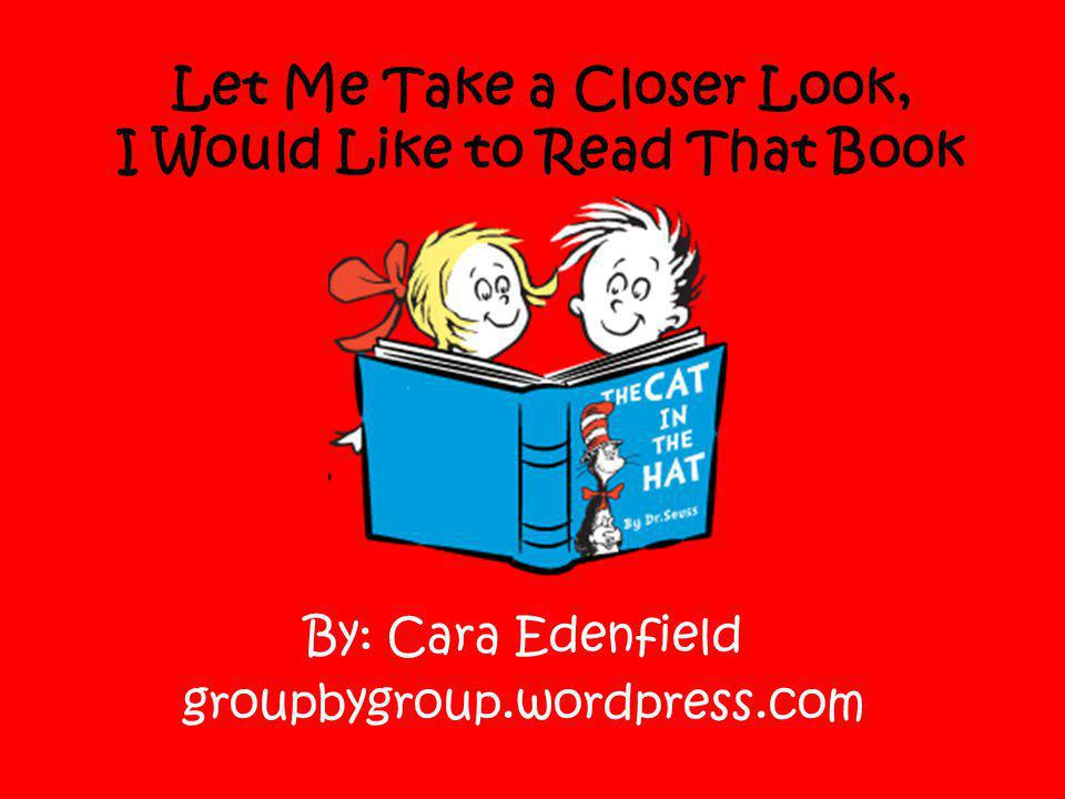 Let Me Take a Closer Look, I Would Like to Read That Book By: Cara Edenfield groupbygroup.wordpress.com