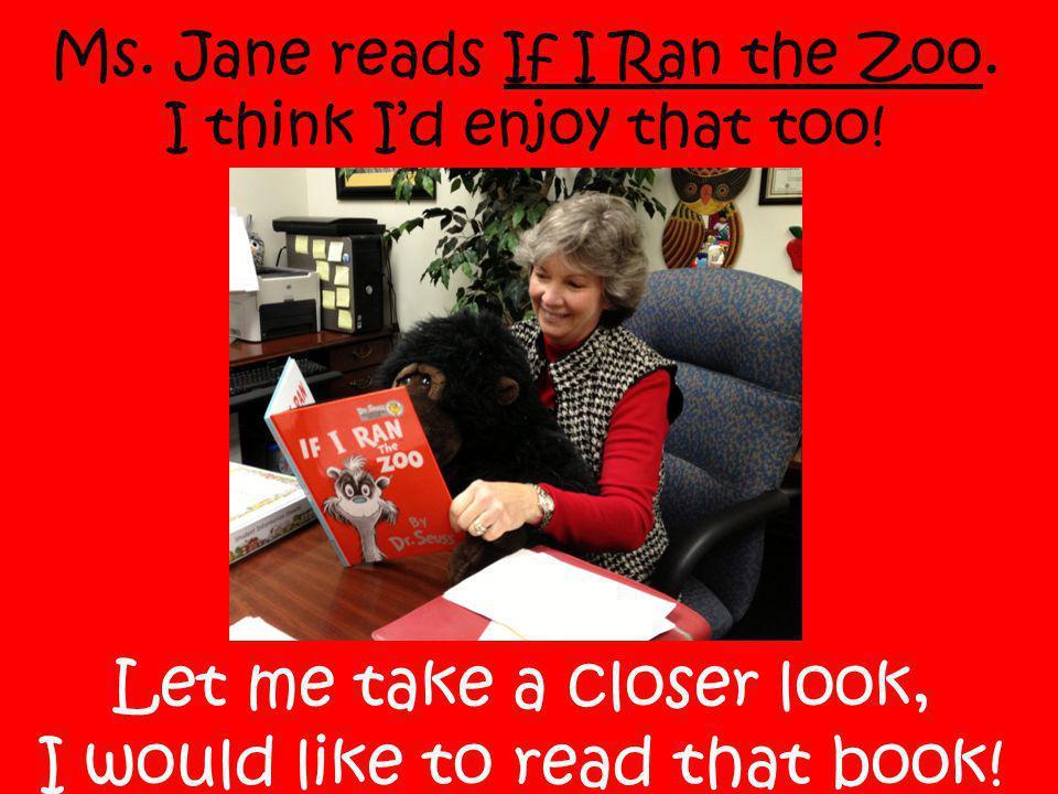 Ms. Jane reads If I Ran the Zoo. I think I'd enjoy that too.