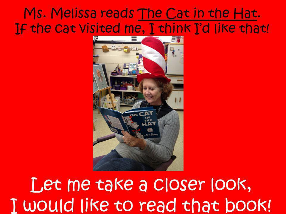 Ms. Melissa reads The Cat in the Hat. If the cat visited me, I think I'd like that.