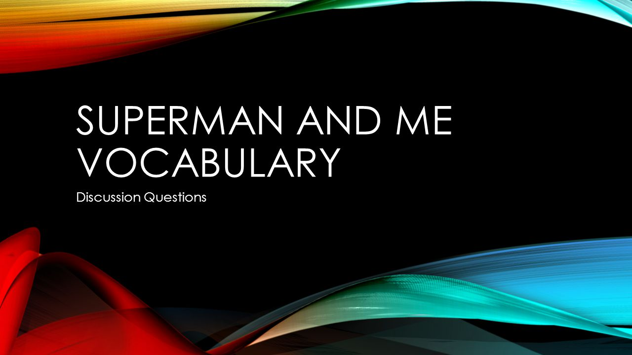 SUPERMAN AND ME VOCABULARY Discussion Questions
