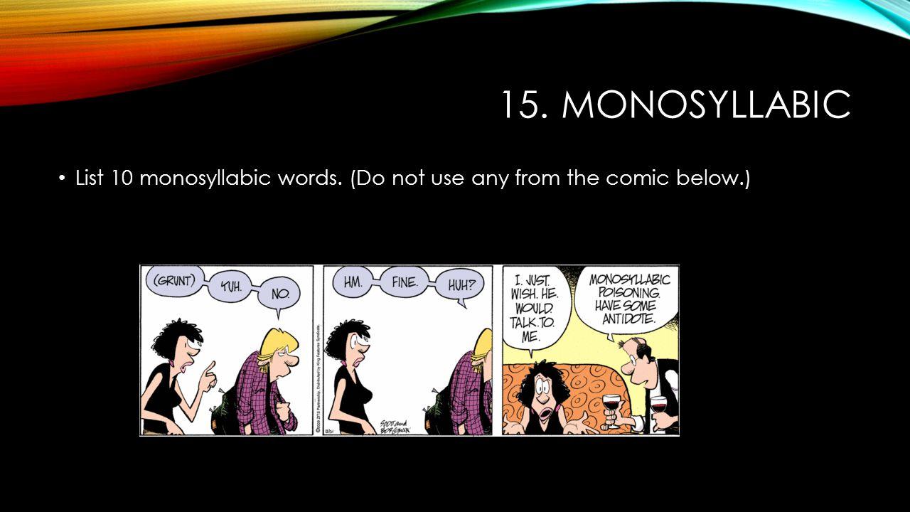15. MONOSYLLABIC List 10 monosyllabic words. (Do not use any from the comic below.)