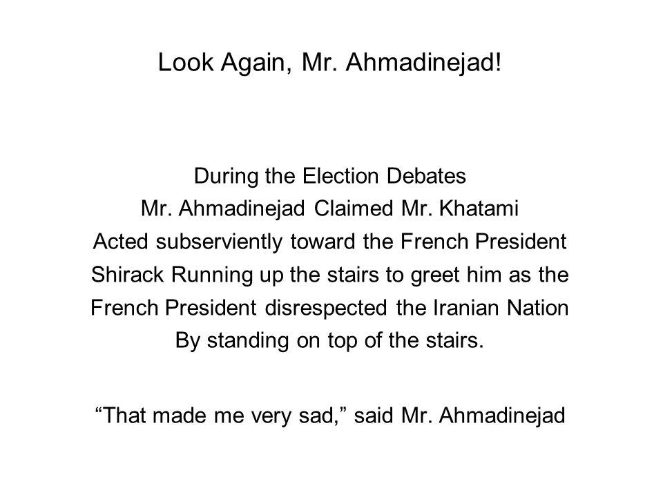 Look Again, Mr. Ahmadinejad. During the Election Debates Mr.