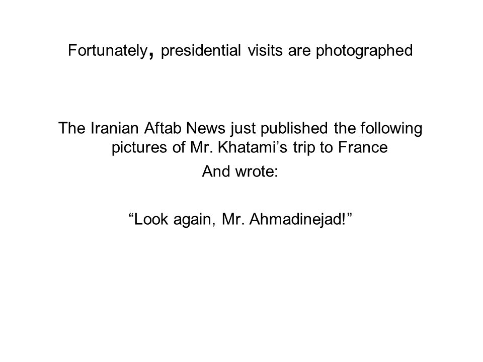 Fortunately, presidential visits are photographed The Iranian Aftab News just published the following pictures of Mr.