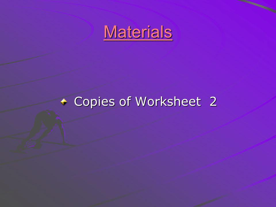 Materials Copies of Worksheet 2 Copies of Worksheet 2