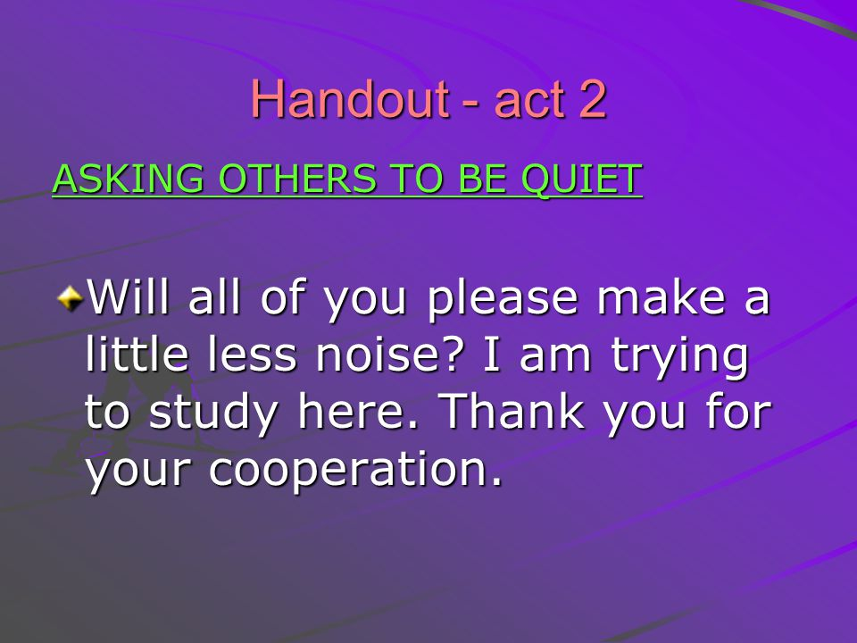 Handout - act 2 ASKING OTHERS TO BE QUIET Will all of you please make a little less noise.