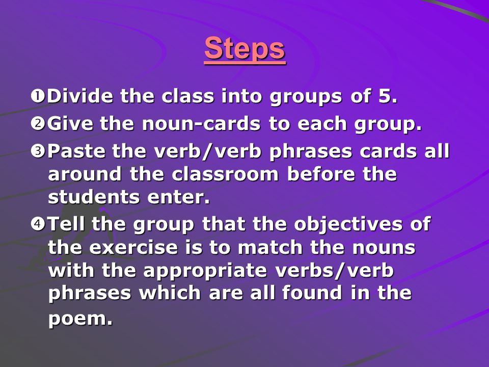 Steps  Divide the class into groups of 5. Give the noun-cards to each group.