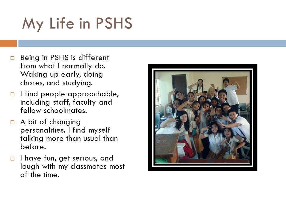 My Life in PSHS  Being in PSHS is different from what I normally do.