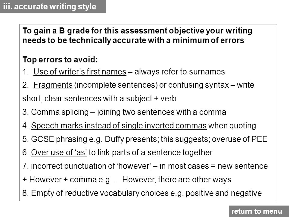 iii. accurate writing style To gain a B grade for this assessment objective your writing needs to be technically accurate with a minimum of errors Top