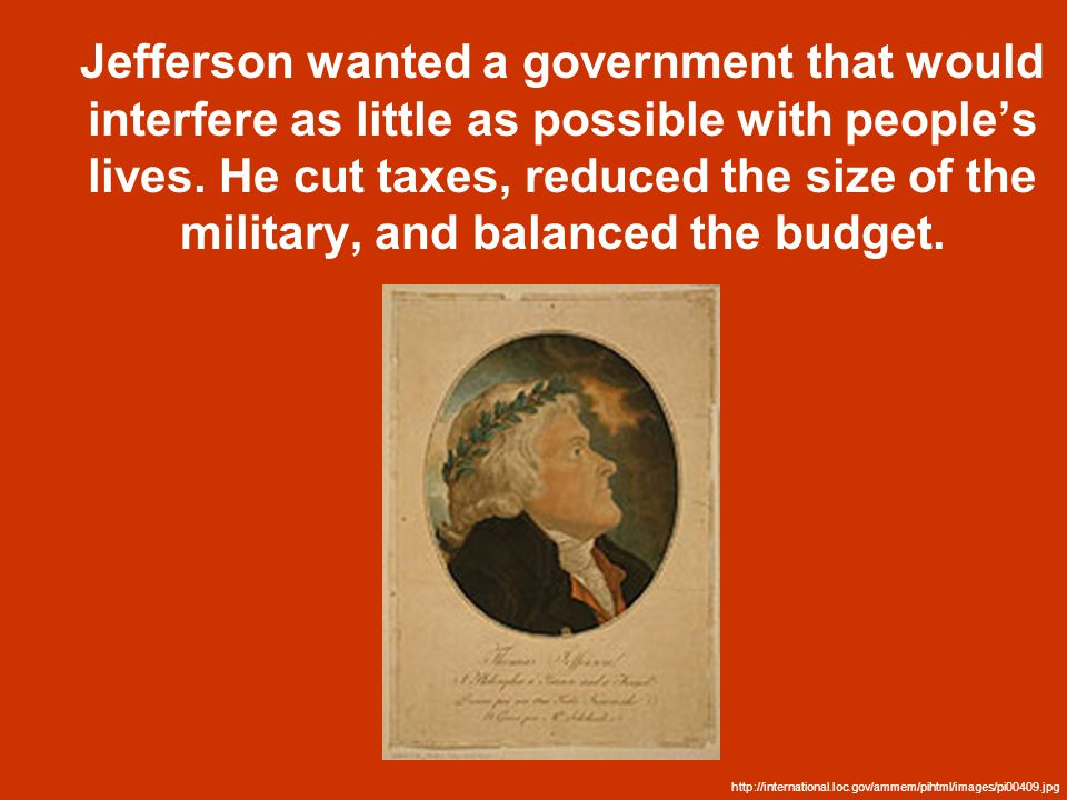Jefferson wanted a government that would interfere as little as possible with people's lives.