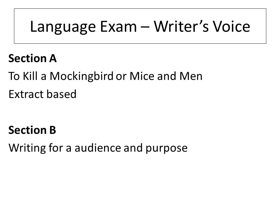 Section A – To kill a mockingbrid Section A To Kill a Mockingbird or Mice and Men Extract based Section B Writing for a audience and purpose