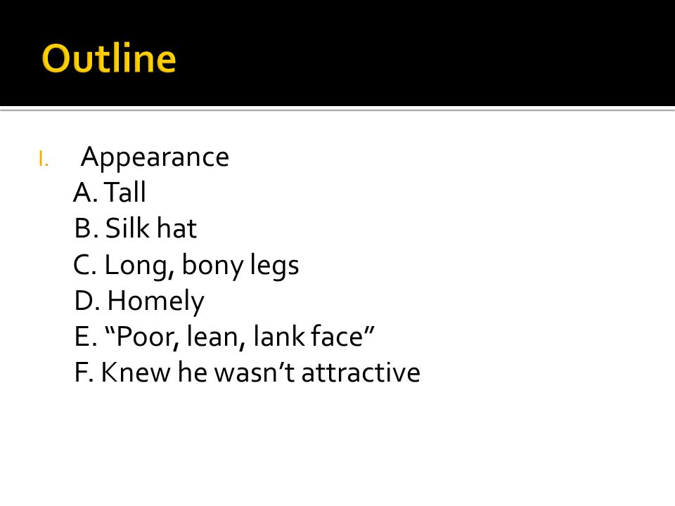 I. Appearance A. Tall B. Silk hat C. Long, bony legs D.
