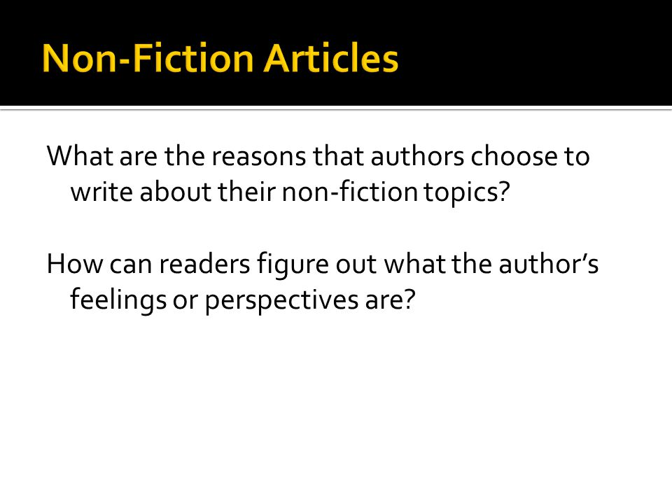 What are the reasons that authors choose to write about their non-fiction topics.