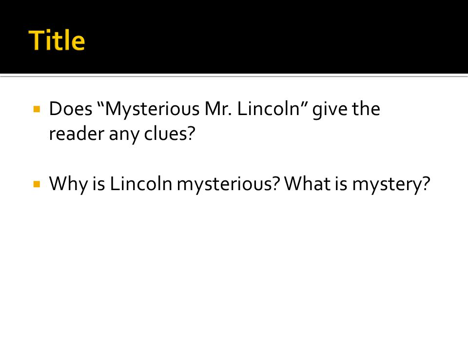  Does Mysterious Mr. Lincoln give the reader any clues.