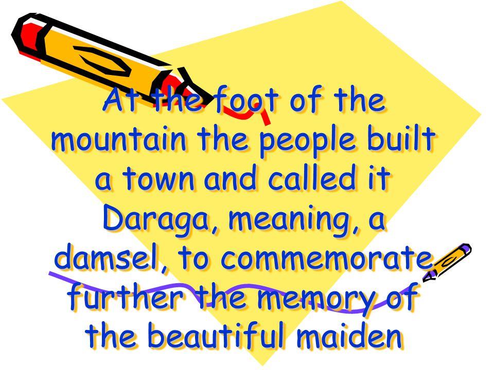 In memory of Daragang Magayon, the mountain was named Mt. Mayon.
