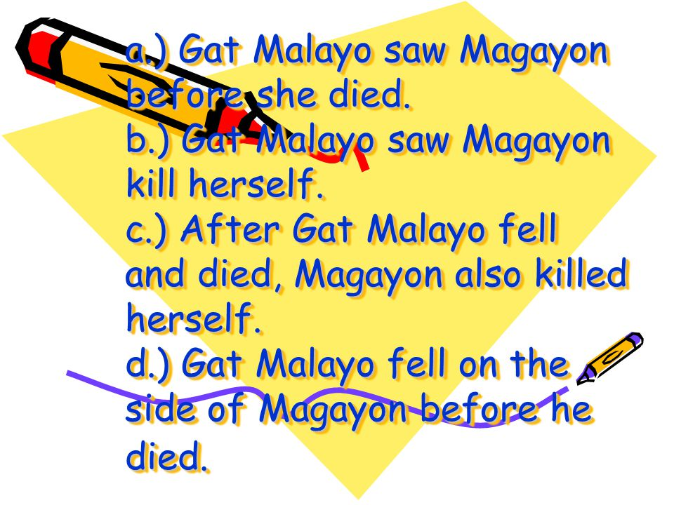 """4. What is the best paraphrases for this line? """"As Gat Malayo fell, Magayon rushed to his side, and seeing he was dead, she killed herself with a dagg"""