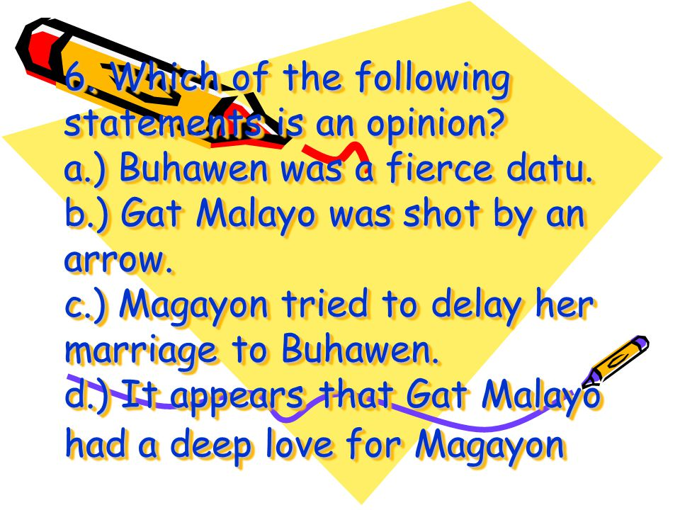 5. What can be concluded from the selection? a.) Gat Malayo had already forgotten Magayon. b.) Buhawen's love for Magayon is sincere. c.) Buhawen's pr