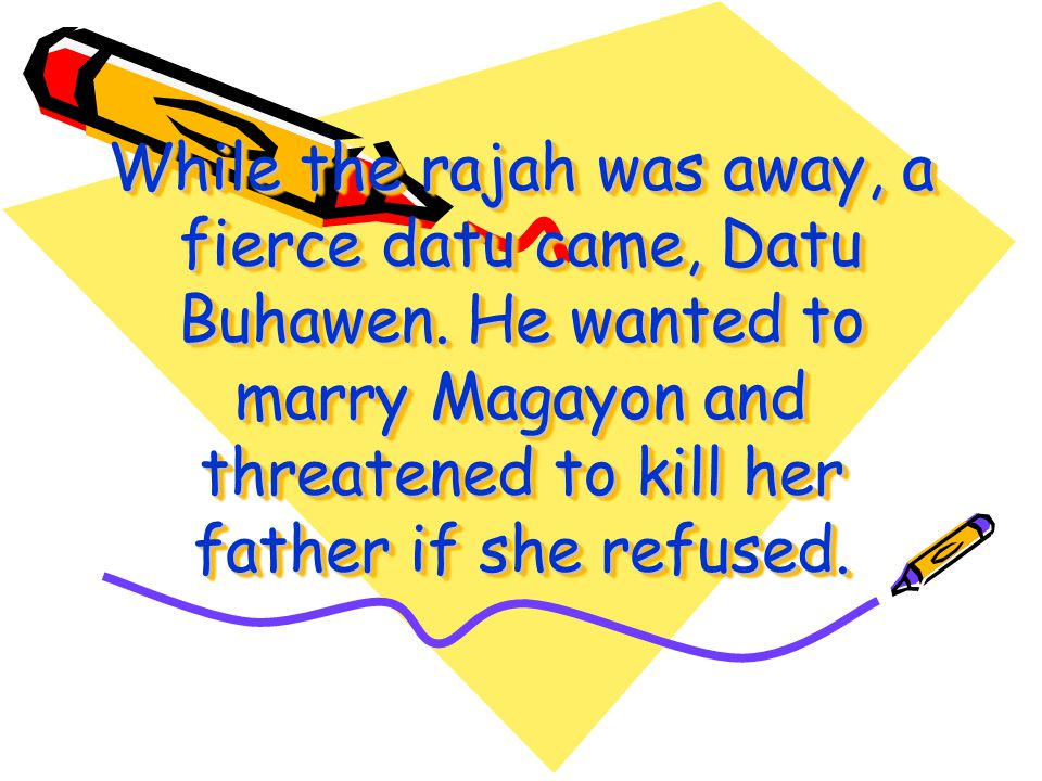 The talk of Magayon's beauty spread to neigboring kingdoms where many datus and princes tried to seek her hand in marriage.