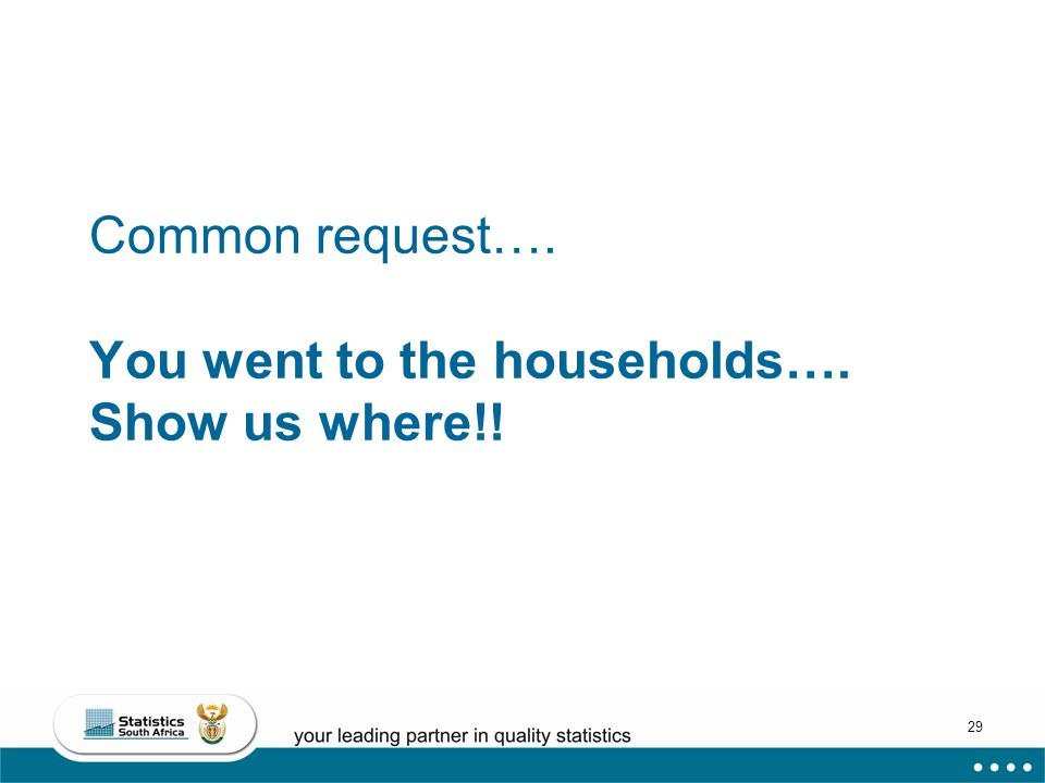 29 Common request…. You went to the households…. Show us where!!