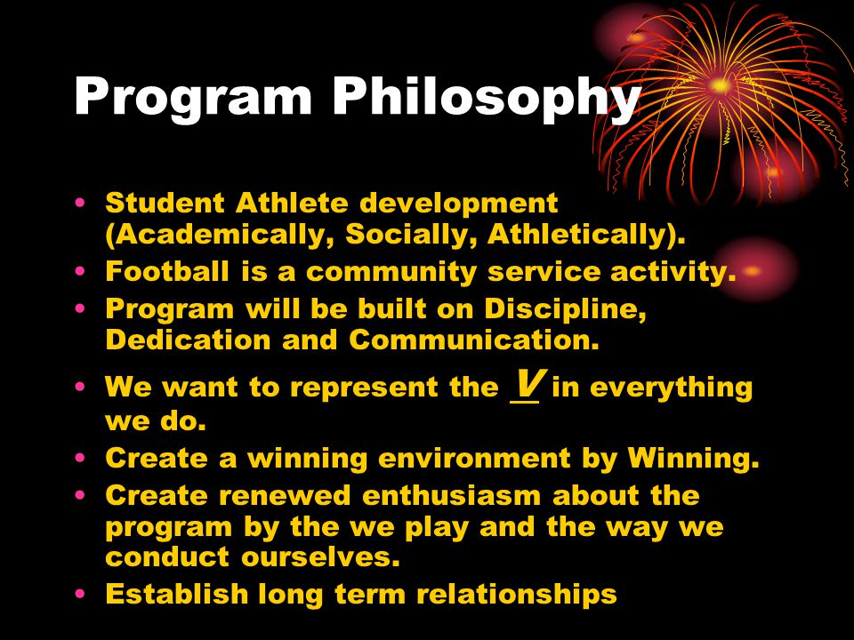 Program Philosophy Student Athlete development (Academically, Socially, Athletically).