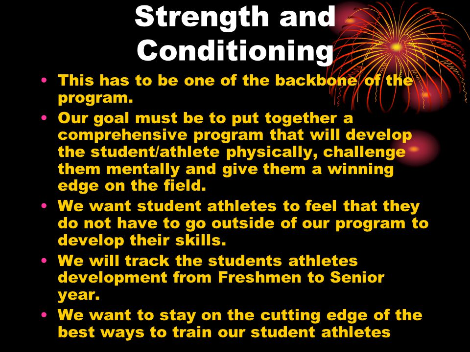 Strength and Conditioning This has to be one of the backbone of the program.