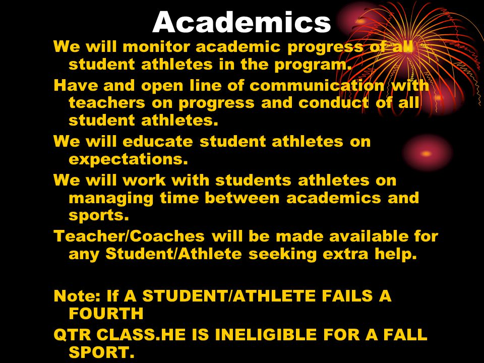 Academics We will monitor academic progress of all student athletes in the program.