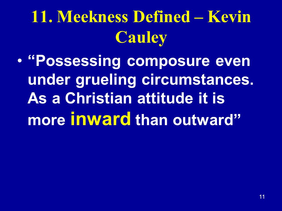 11 11.Meekness Defined – Kevin Cauley Possessing composure even under grueling circumstances.