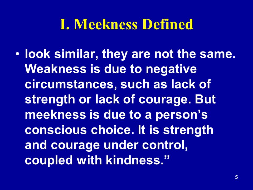 5 I.Meekness Defined look similar, they are not the same.