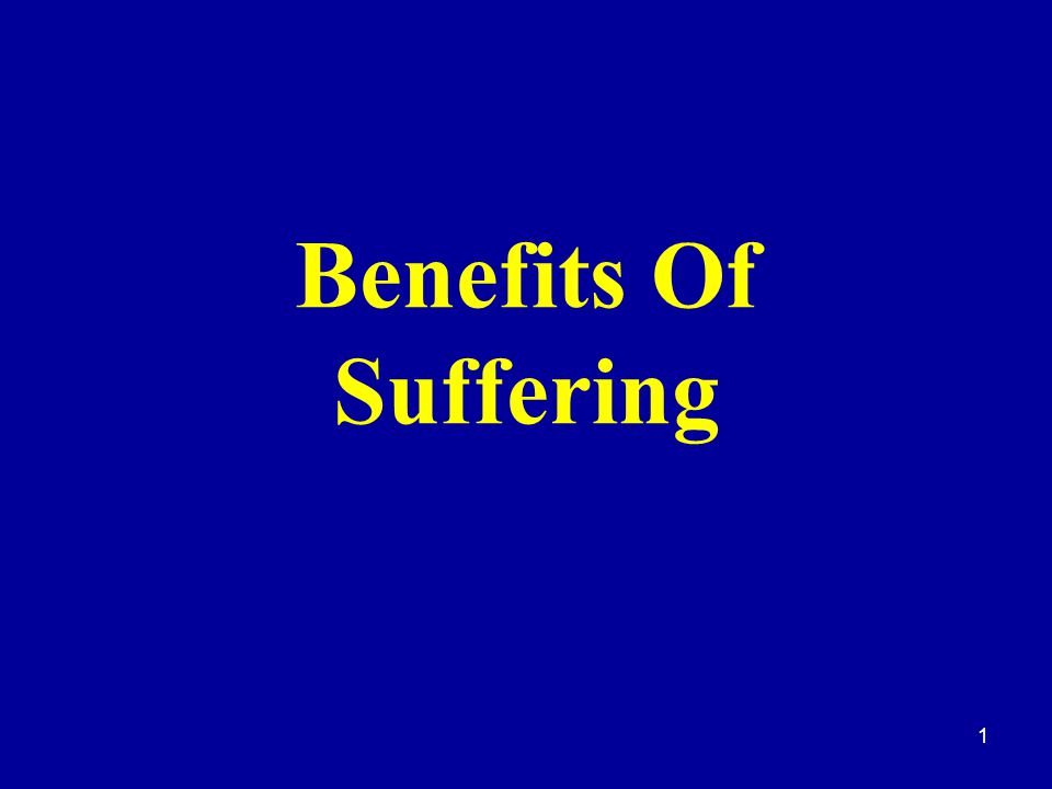 1 Benefits Of Suffering
