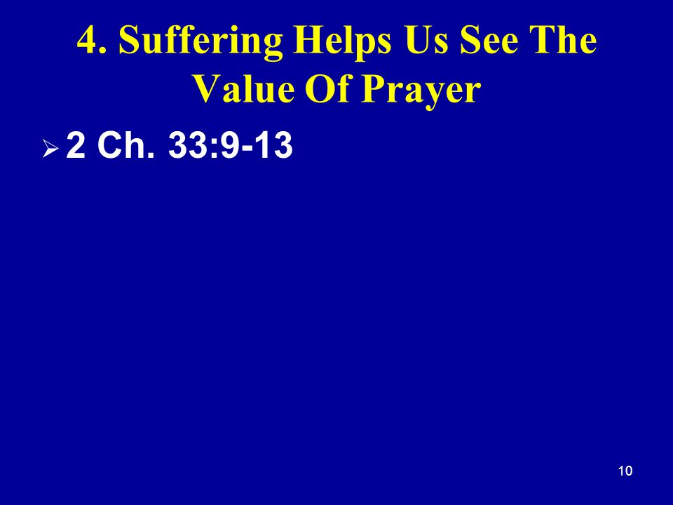 10 4. Suffering Helps Us See The Value Of Prayer  2 Ch. 33:9-13