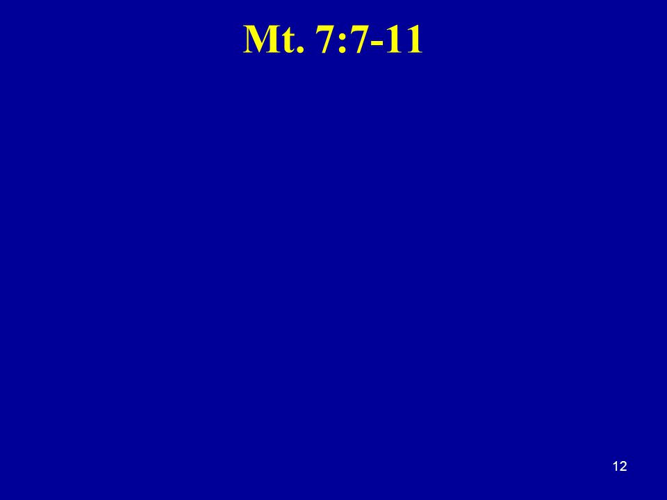 Mt. 7:7-11 12