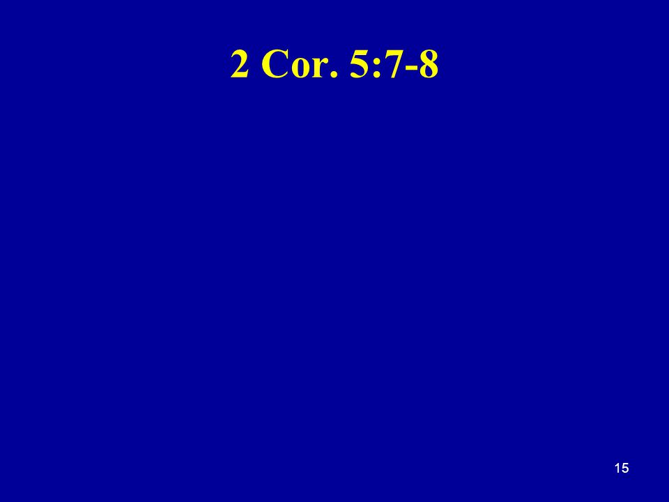 2 Cor. 5:7-8 15
