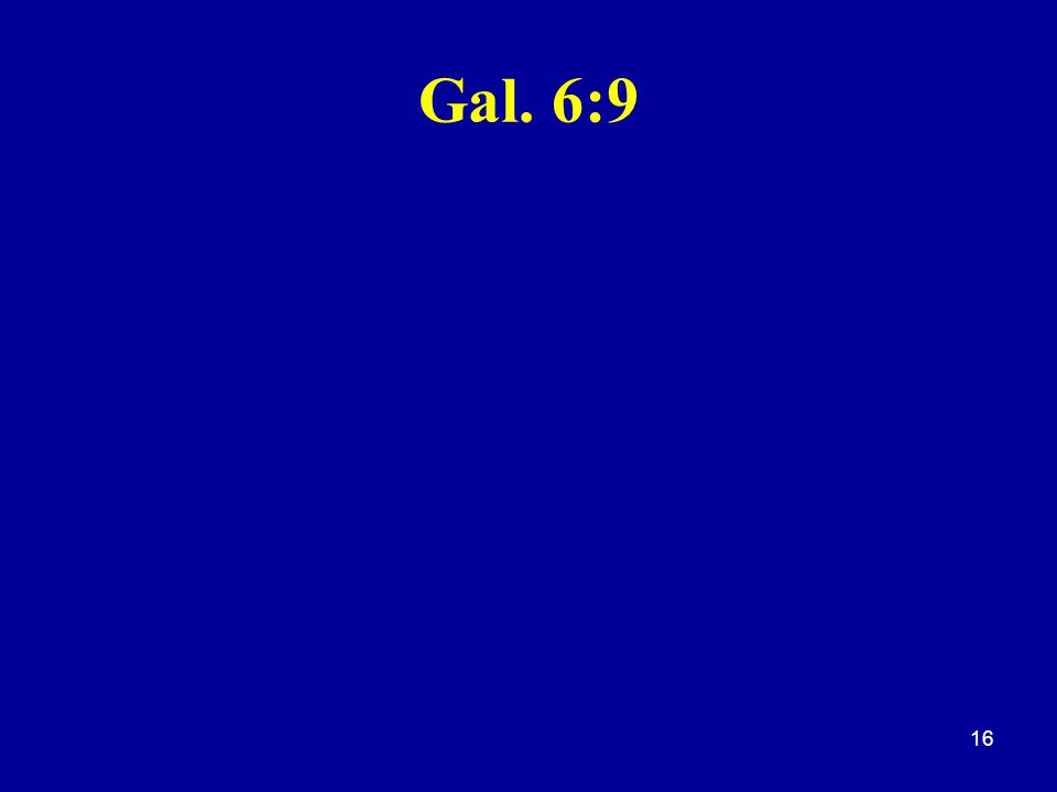 Gal. 6:9 16