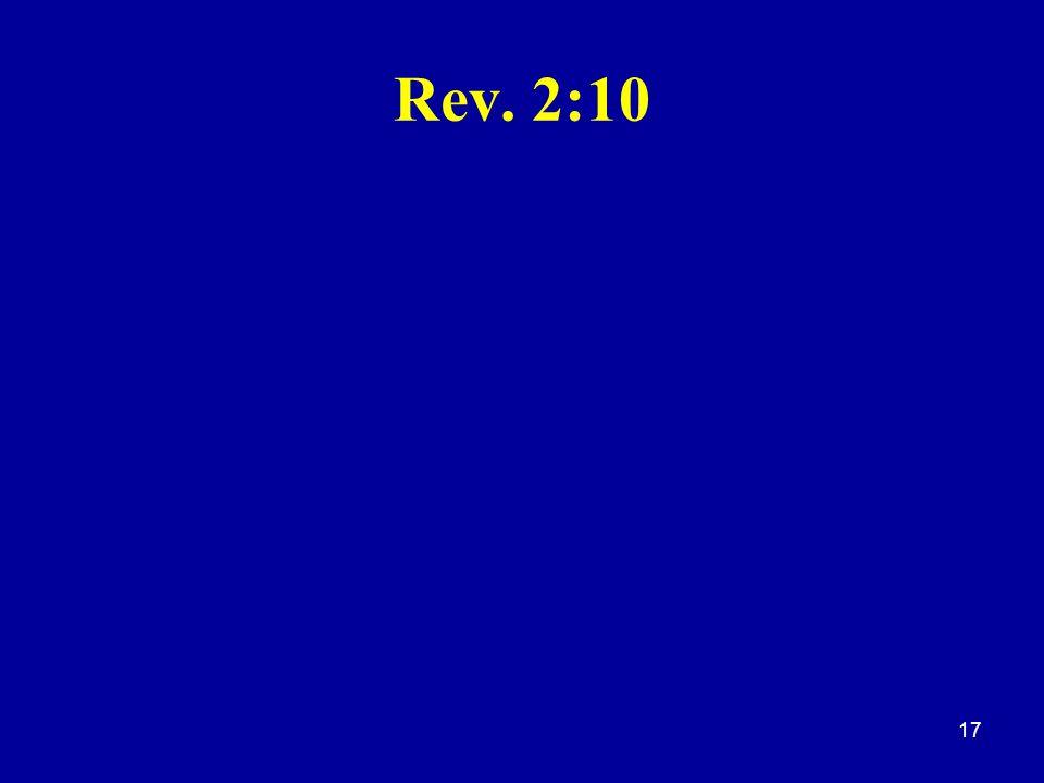 Rev. 2:10 17