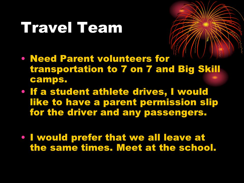 Travel Team Need Parent volunteers for transportation to 7 on 7 and Big Skill camps.