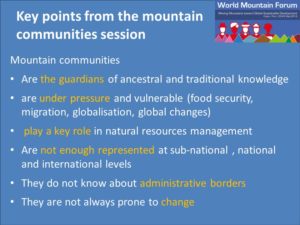 Mountain communities Are the guardians of ancestral and traditional knowledge are under pressure and vulnerable (food security, migration, globalisati