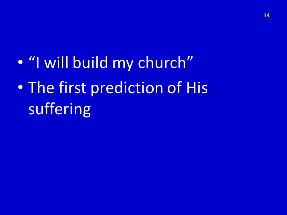 I will build my church The first prediction of His suffering 14