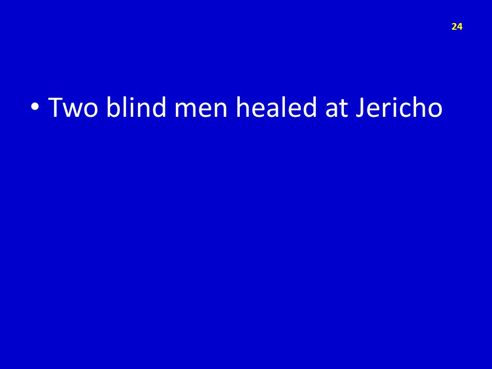 Two blind men healed at Jericho 24