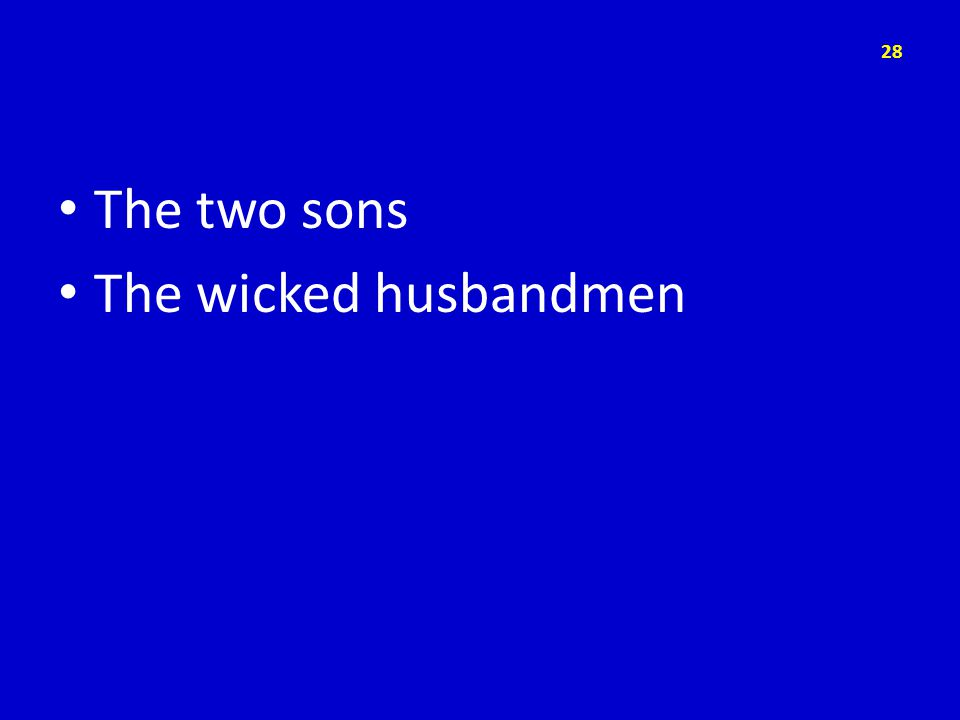 The two sons The wicked husbandmen 28