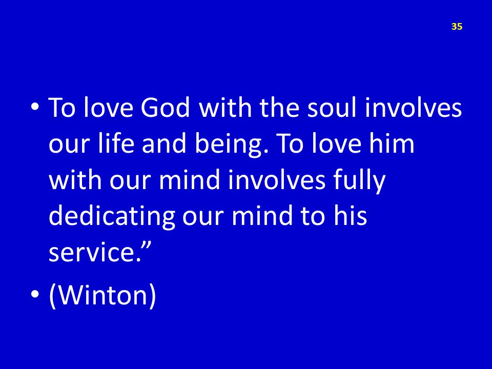To love God with the soul involves our life and being.